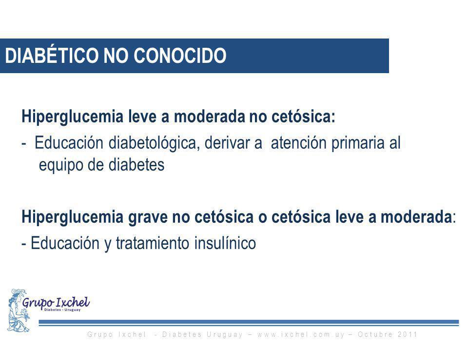 Hiperglucemia leve a moderada no cetósica: - Educación diabetológica, derivar a atención primaria al equipo de diabetes Hiperglucemia grave no cetósic