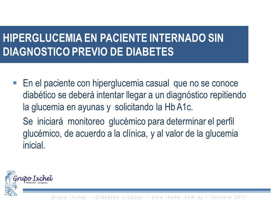 HIPERGLUCEMIA EN PACIENTE INTERNADO SIN DIAGNOSTICO PREVIO DE DIABETES En el paciente con hiperglucemia casual que no se conoce diabético se deberá in