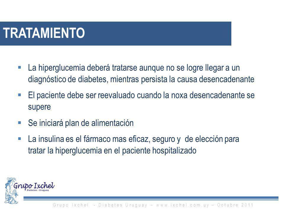 La hiperglucemia deberá tratarse aunque no se logre llegar a un diagnóstico de diabetes, mientras persista la causa desencadenante El paciente debe se