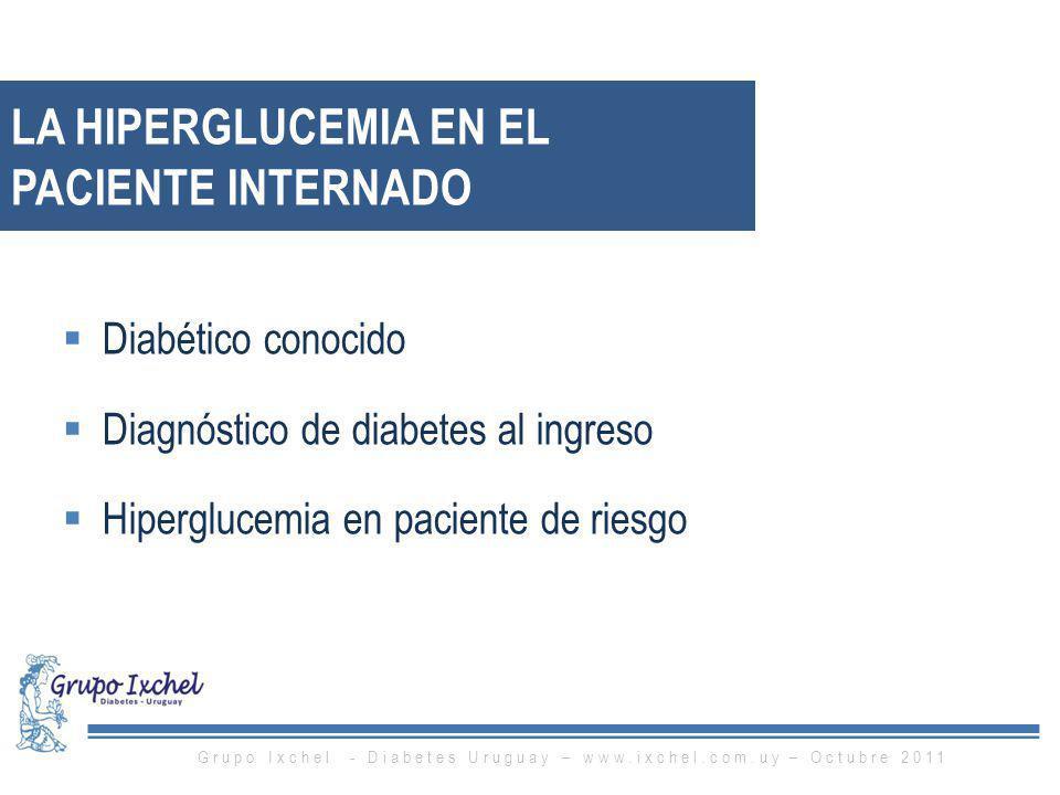 LA HIPERGLUCEMIA EN EL PACIENTE INTERNADO Diabético conocido Diagnóstico de diabetes al ingreso Hiperglucemia en paciente de riesgo Grupo Ixchel - Dia