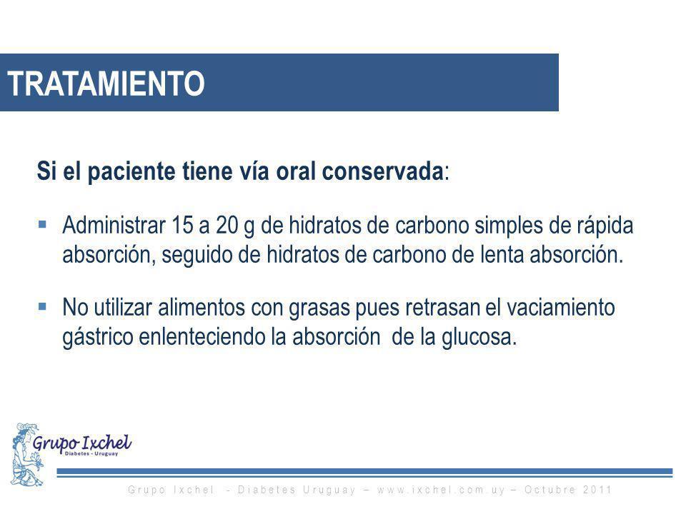 TRATAMIENTO Si el paciente tiene vía oral conservada : Administrar 15 a 20 g de hidratos de carbono simples de rápida absorción, seguido de hidratos d