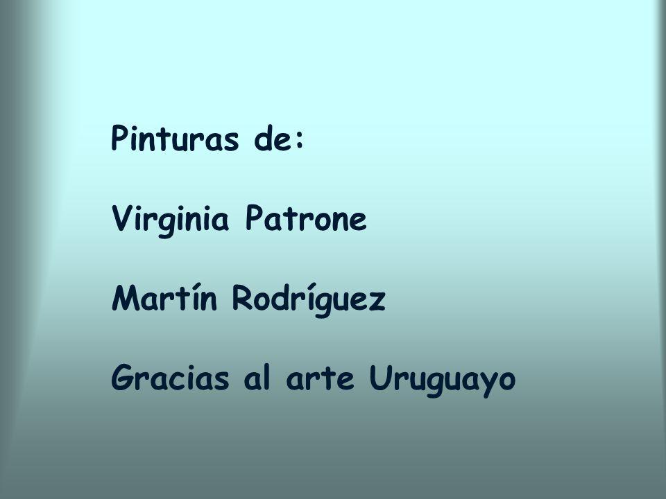 Pinturas de: Virginia Patrone Martín Rodríguez Gracias al arte Uruguayo