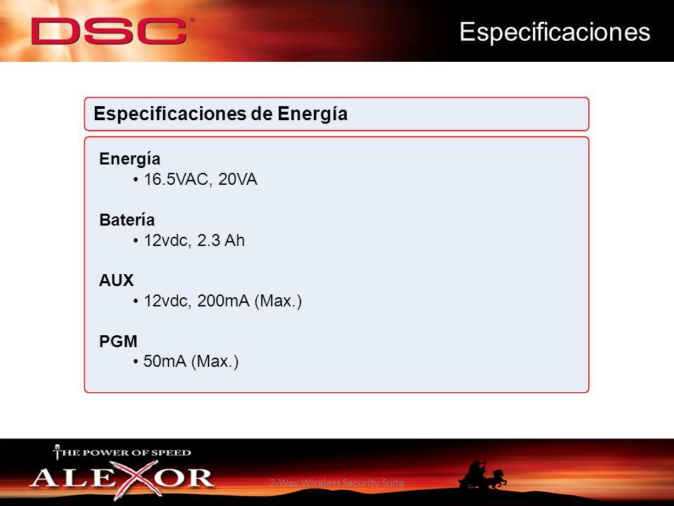 2-Way Wireless Security Suite Especificaciones Energía 16.5VAC, 20VA Batería 12vdc, 2.3 Ah AUX 12vdc, 200mA (Max.) PGM 50mA (Max.) Especificaciones de