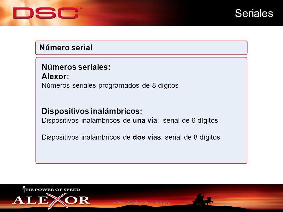 2-Way Wireless Security Suite Seriales Números seriales: Alexor: Números seriales programados de 8 dígitos Dispositivos inalámbricos: Dispositivos ina