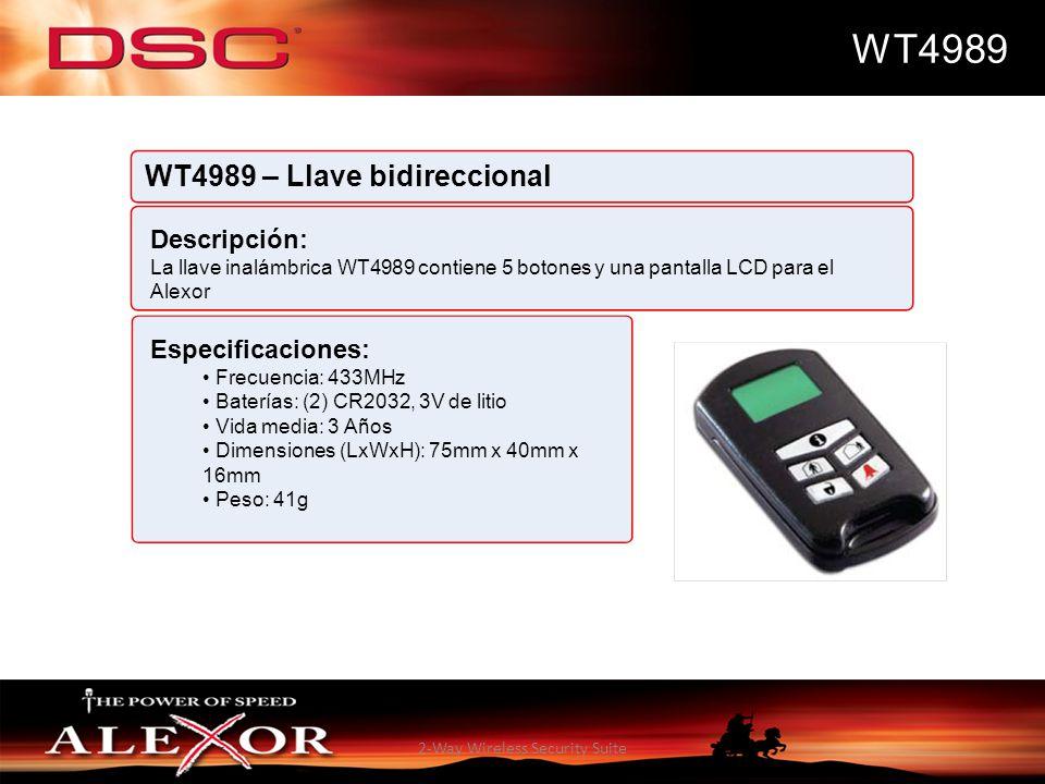2-Way Wireless Security Suite WT4989 WT4989 – Llave bidireccional Descripción: La llave inalámbrica WT4989 contiene 5 botones y una pantalla LCD para