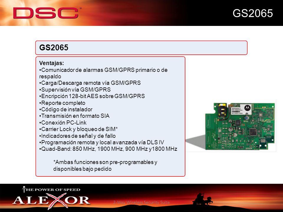 2-Way Wireless Security Suite GS2065 Ventajas: Comunicador de alarmas GSM/GPRS primario o de respaldo Carga/Descarga remota vía GSM/GPRS Supervisión v
