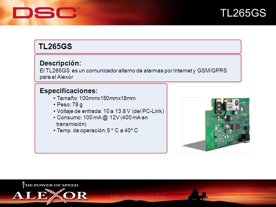 2-Way Wireless Security Suite TL265GS Descripción: El TL265GS es un comunicador alterno de alarmas por Internet y GSM/GPRS para el Alexor Especificaci