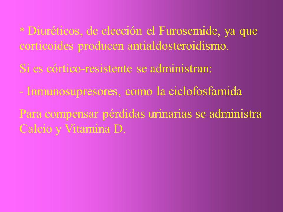 * Diuréticos, de elección el Furosemide, ya que corticoides producen antialdosteroidismo. Si es córtico-resistente se administran: - Inmunosupresores,