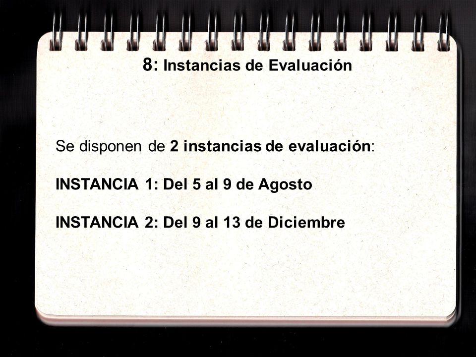 8: Instancias de Evaluación Se disponen de 2 instancias de evaluación: INSTANCIA 1: Del 5 al 9 de Agosto INSTANCIA 2: Del 9 al 13 de Diciembre