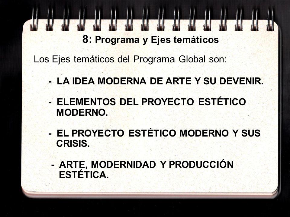 8: Programa y Ejes temáticos Los Ejes temáticos del Programa Global son: - LA IDEA MODERNA DE ARTE Y SU DEVENIR.