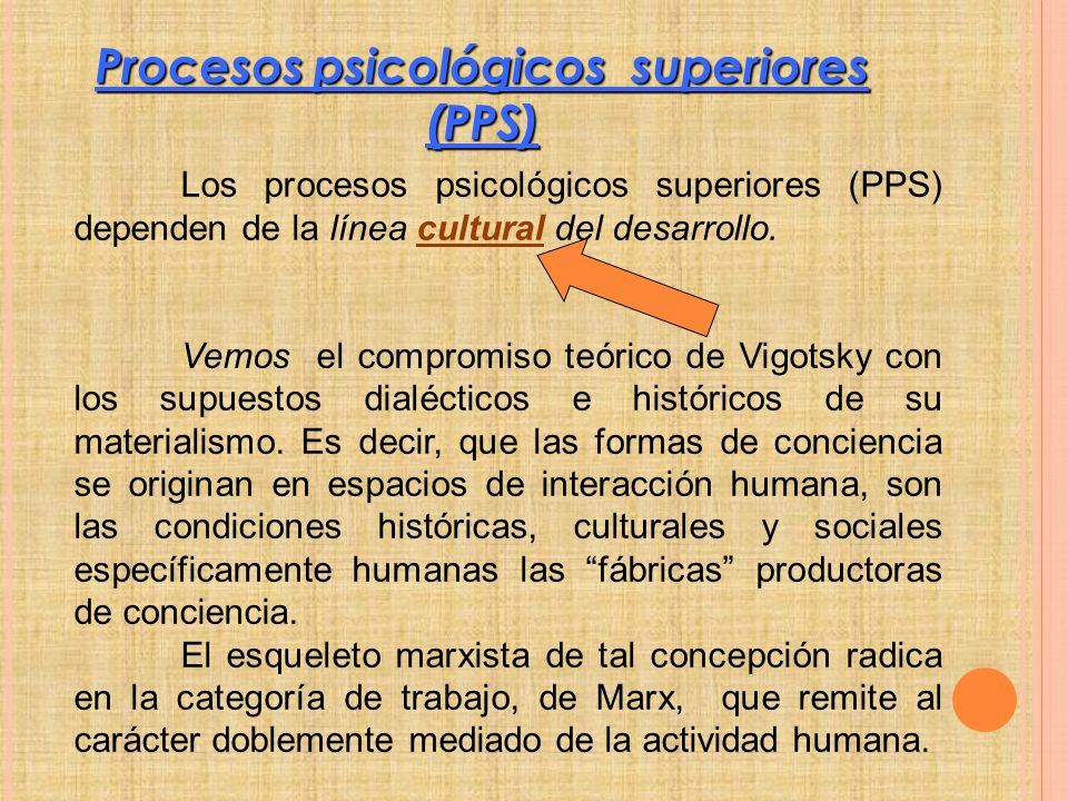Procesos psicológicos superiores (PPS) Los procesos psicológicos superiores (PPS) dependen de la línea cultural del desarrollo.