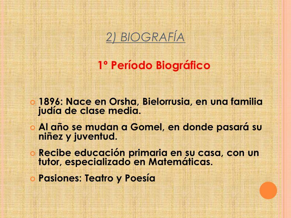 2) BIOGRAFÍA 1º Período Biográfico 1896: Nace en Orsha, Bielorrusia, en una familia judía de clase media. Al año se mudan a Gomel, en donde pasará su