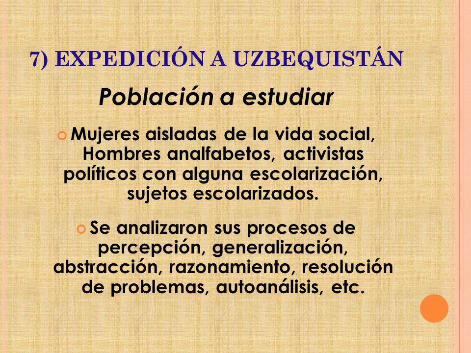 7) EXPEDICIÓN A UZBEQUISTÁN Población a estudiar Mujeres aisladas de la vida social, Hombres analfabetos, activistas políticos con alguna escolarización, sujetos escolarizados.