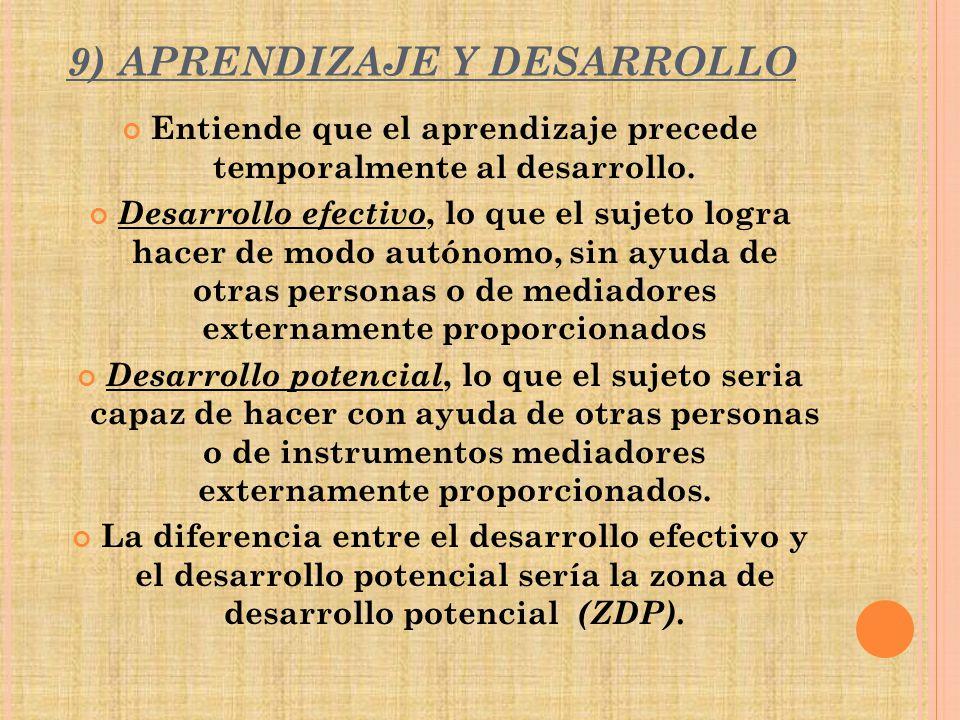 9) APRENDIZAJE Y DESARROLLO Entiende que el aprendizaje precede temporalmente al desarrollo.