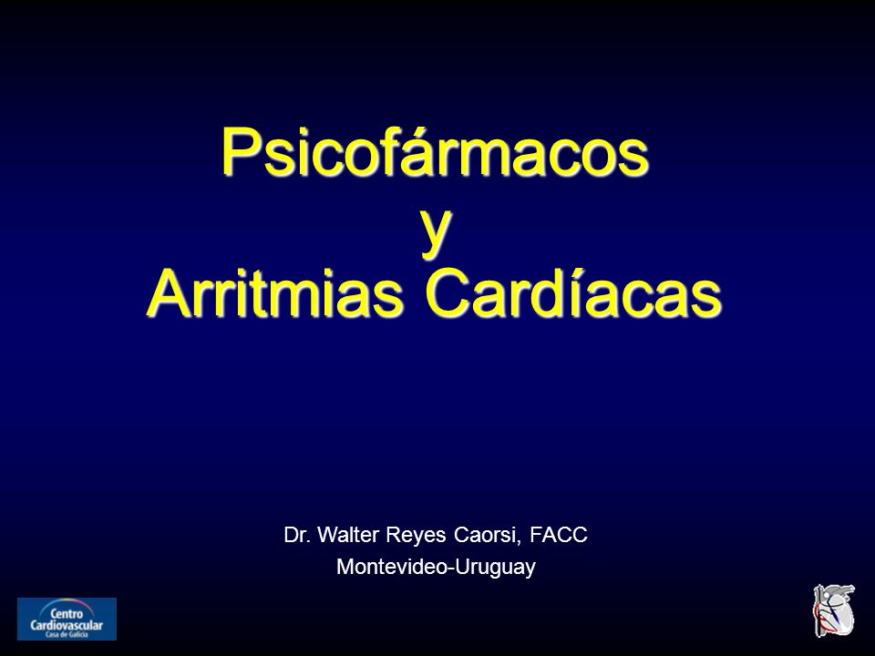 Psicofármacosy Arritmias Cardíacas Dr. Walter Reyes Caorsi, FACC Montevideo-Uruguay