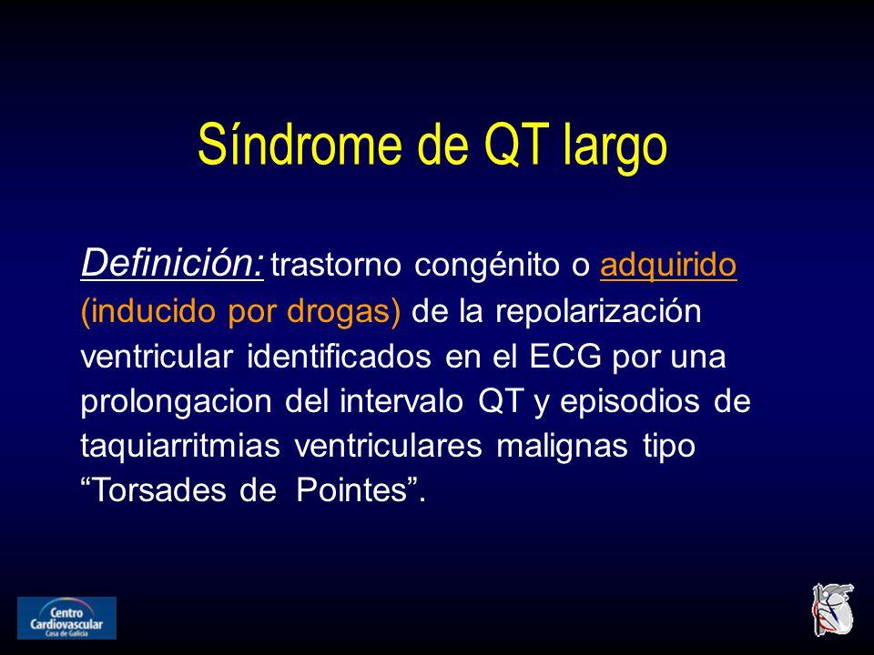 Definición: trastorno congénito o adquirido (inducido por drogas) de la repolarización ventricular identificados en el ECG por una prolongacion del intervalo QT y episodios de taquiarritmias ventriculares malignas tipo Torsades de Pointes.