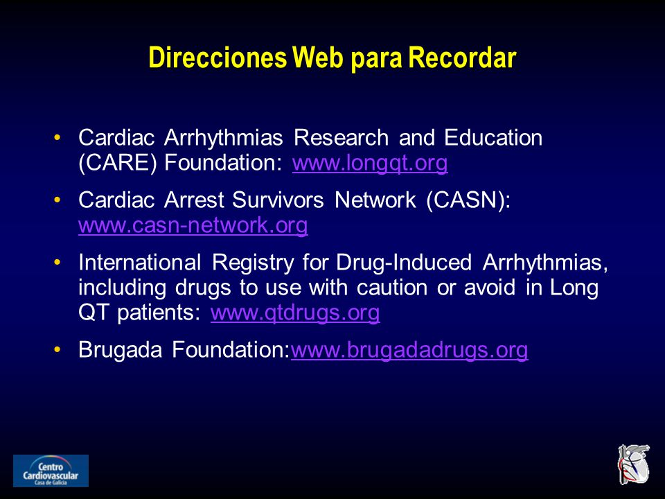 Direcciones Web para Recordar Cardiac Arrhythmias Research and Education (CARE) Foundation: www.longqt.orgwww.longqt.org Cardiac Arrest Survivors Netw