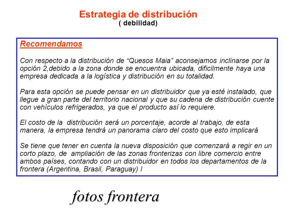 Recomendamos Con respecto a la distribución de Quesos Maia aconsejamos inclinarse por la opción 2,debido a la zona donde se encuentra ubicada, dificilmente haya una empresa dedicada a la logística y distribución en su totalidad.
