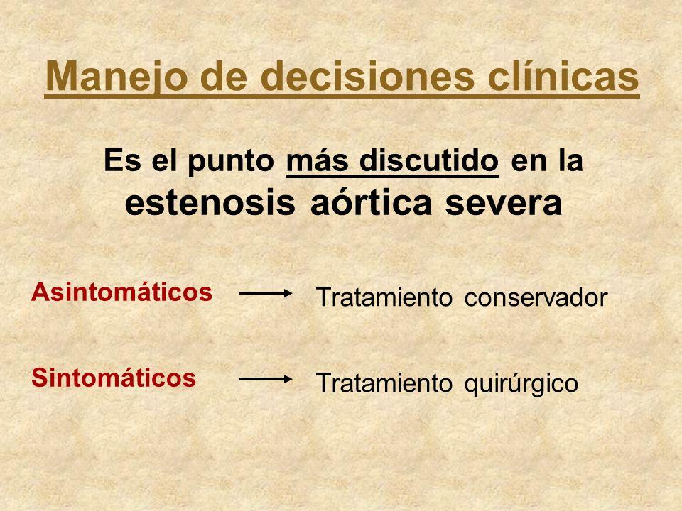Manejo de decisiones clínicas Es el punto más discutido en la estenosis aórtica severa Asintomáticos Tratamiento conservador Sintomáticos Tratamiento