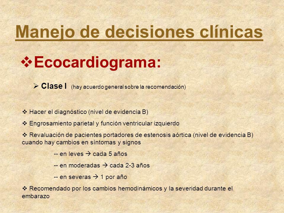 Manejo de decisiones clínicas Ecocardiograma: Clase I (hay acuerdo general sobre la recomendación) Hacer el diagnóstico (nivel de evidencia B) Engrosa