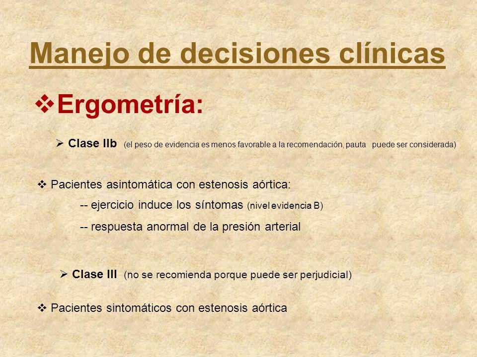Manejo de decisiones clínicas Ergometría: Clase IIb (el peso de evidencia es menos favorable a la recomendación, pauta puede ser considerada) Paciente