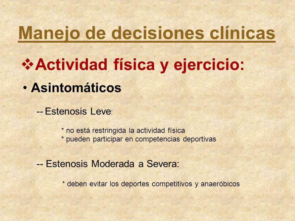 Manejo de decisiones clínicas Actividad física y ejercicio: Asintomáticos -- Estenosis Leve : * no está restringida la actividad física * pueden parti