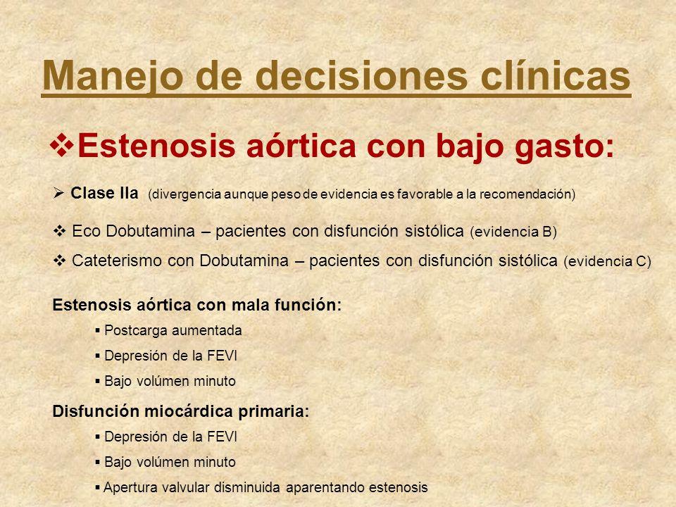 Manejo de decisiones clínicas Estenosis aórtica con bajo gasto: Clase IIa (divergencia aunque peso de evidencia es favorable a la recomendación) Eco D