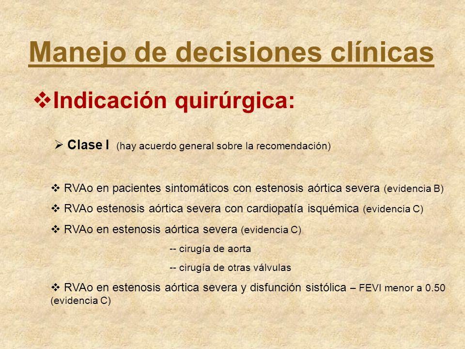 Manejo de decisiones clínicas Indicación quirúrgica: Clase I (hay acuerdo general sobre la recomendación) RVAo en pacientes sintomáticos con estenosis
