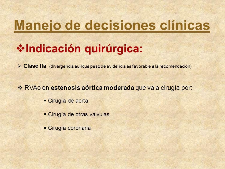 Manejo de decisiones clínicas Indicación quirúrgica: Clase IIa (divergencia aunque peso de evidencia es favorable a la recomendación) RVAo en estenosi