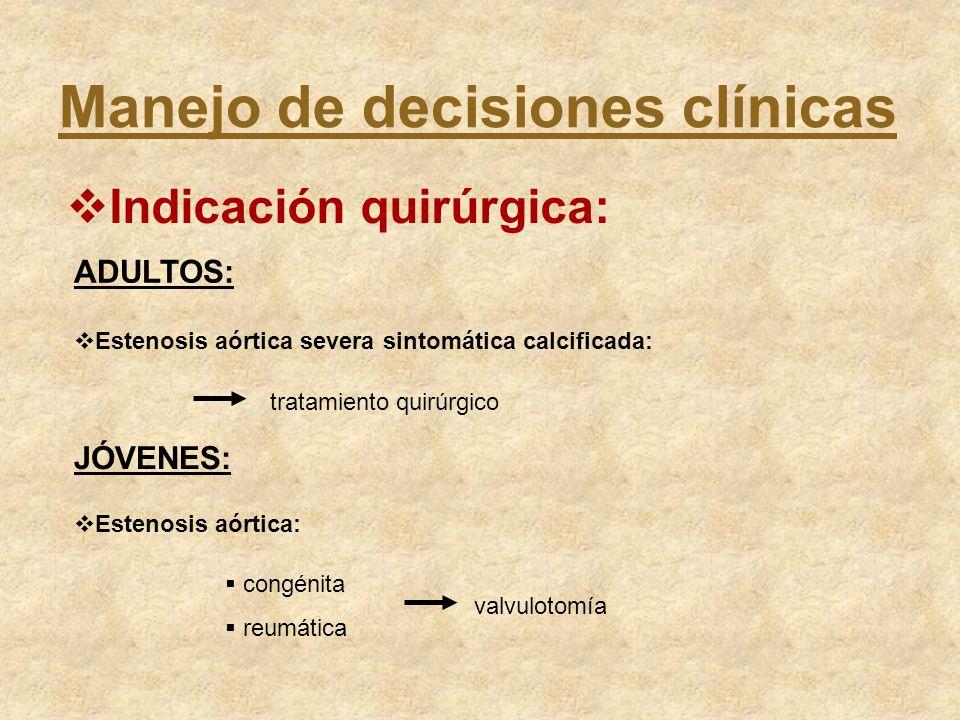 Manejo de decisiones clínicas Indicación quirúrgica: Estenosis aórtica severa sintomática calcificada: tratamiento quirúrgico ADULTOS: JÓVENES: Esteno