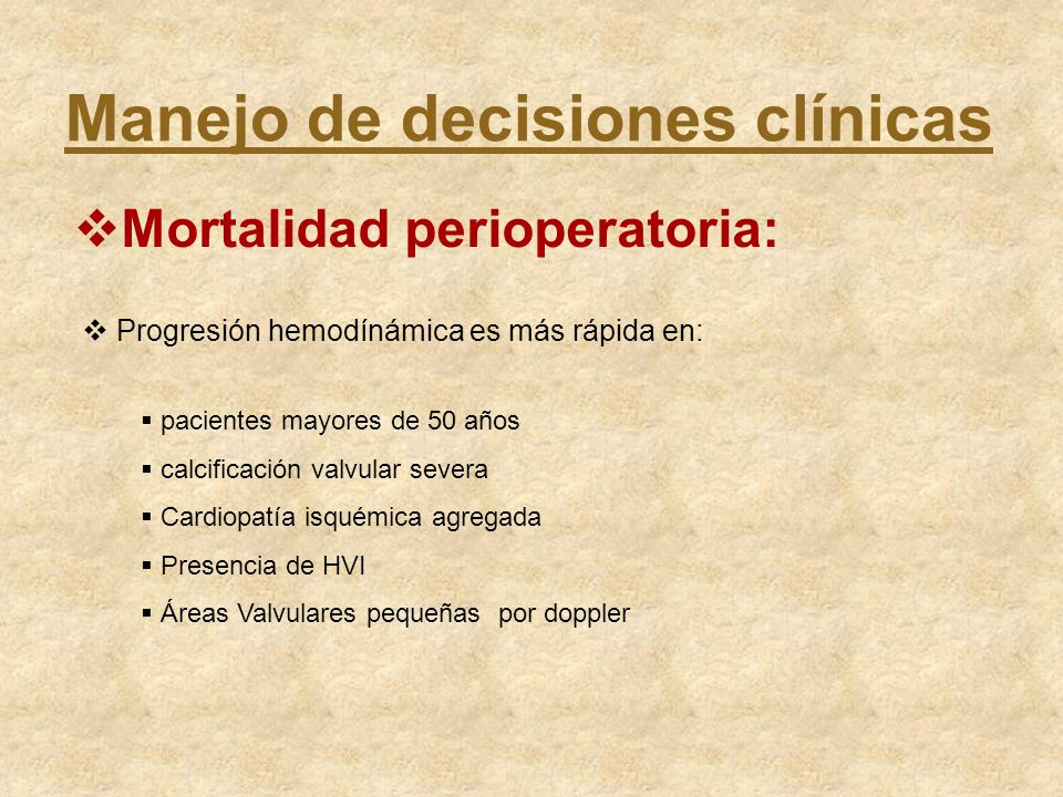 Manejo de decisiones clínicas Mortalidad perioperatoria: Progresión hemodínámica es más rápida en: pacientes mayores de 50 años calcificación valvular