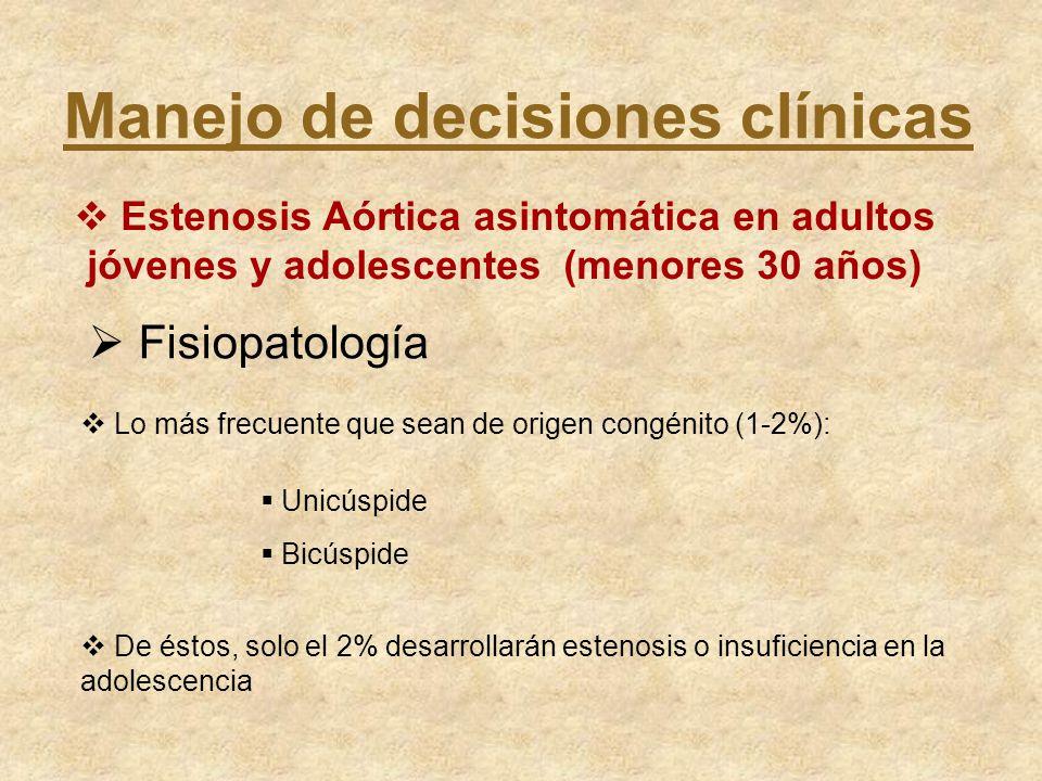 Manejo de decisiones clínicas Estenosis Aórtica asintomática en adultos jóvenes y adolescentes (menores 30 años) Lo más frecuente que sean de origen c