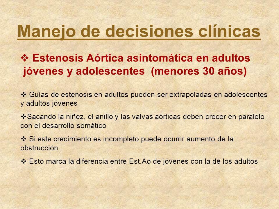 Manejo de decisiones clínicas Estenosis Aórtica asintomática en adultos jóvenes y adolescentes (menores 30 años) Guías de estenosis en adultos pueden
