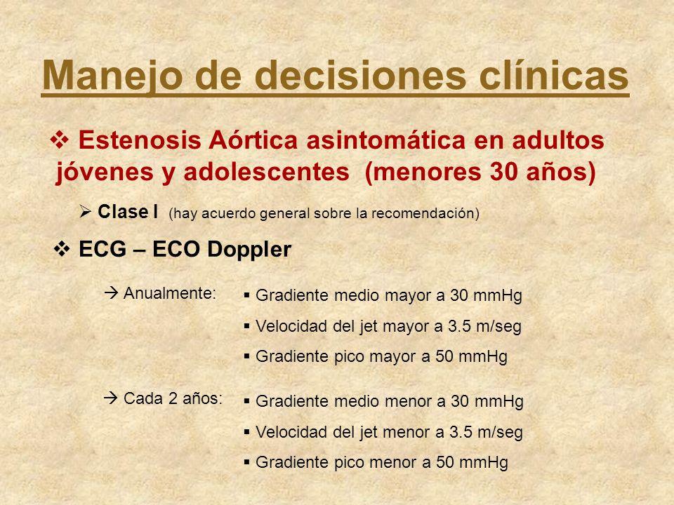 Manejo de decisiones clínicas Estenosis Aórtica asintomática en adultos jóvenes y adolescentes (menores 30 años) Clase I (hay acuerdo general sobre la