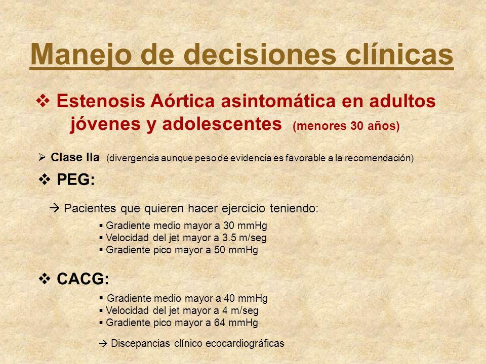 Clase IIa (divergencia aunque peso de evidencia es favorable a la recomendación) Manejo de decisiones clínicas Estenosis Aórtica asintomática en adult