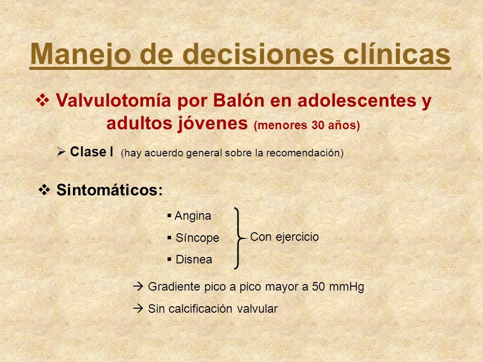 Manejo de decisiones clínicas Valvulotomía por Balón en adolescentes y adultos jóvenes (menores 30 años) Clase I (hay acuerdo general sobre la recomen
