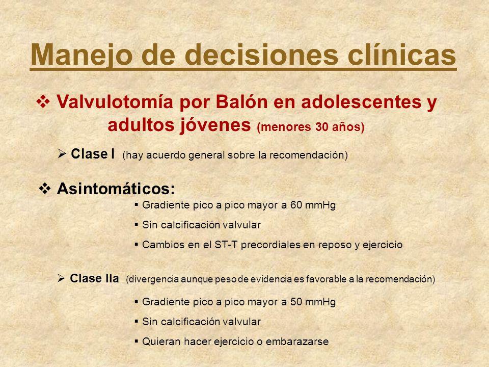 Asintomáticos: Manejo de decisiones clínicas Valvulotomía por Balón en adolescentes y adultos jóvenes (menores 30 años) Clase I (hay acuerdo general s