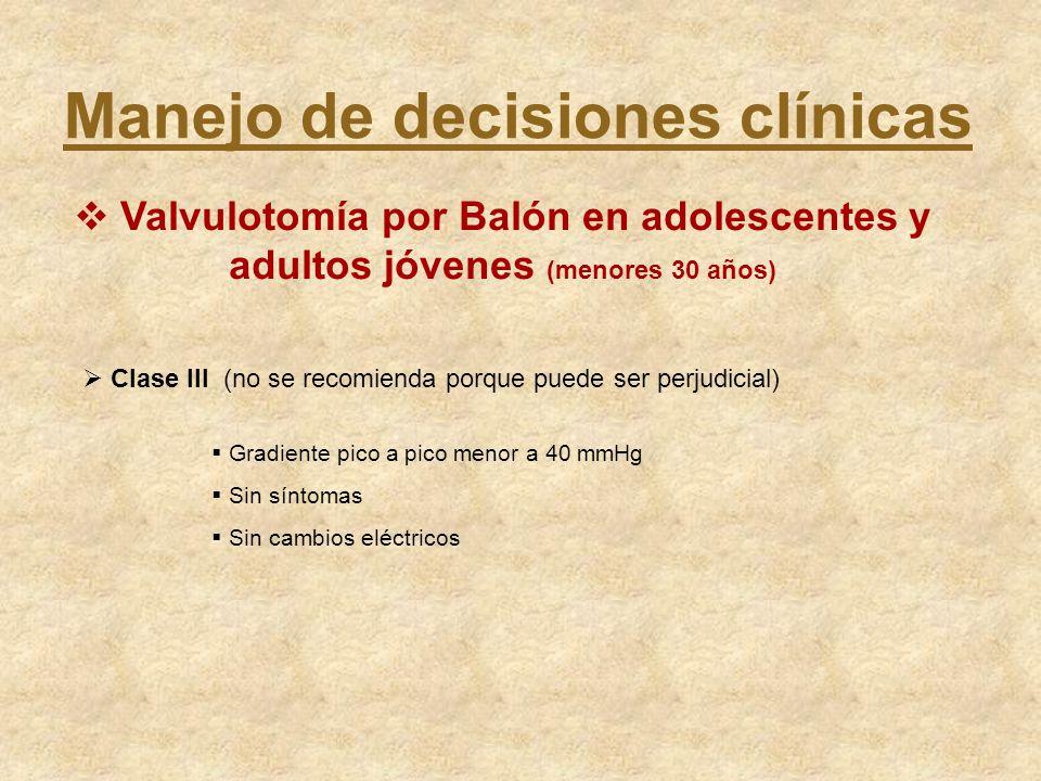 Manejo de decisiones clínicas Valvulotomía por Balón en adolescentes y adultos jóvenes (menores 30 años) Clase III (no se recomienda porque puede ser