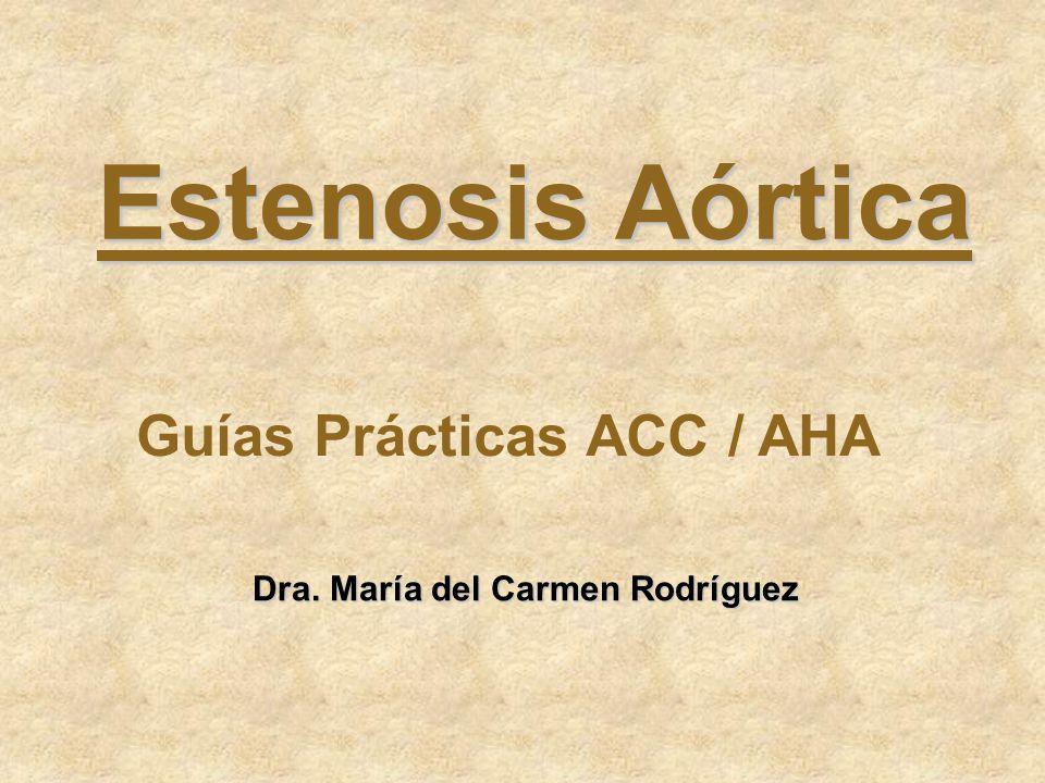 Estenosis Aórtica Guías Prácticas ACC / AHA Dra. María del Carmen Rodríguez