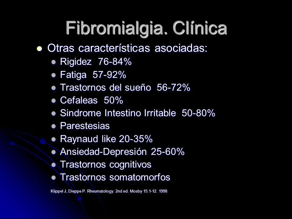 Fibromialgia. Clínica Otras características asociadas: Otras características asociadas: Rigidez 76-84% Rigidez 76-84% Fatiga 57-92% Fatiga 57-92% Tras