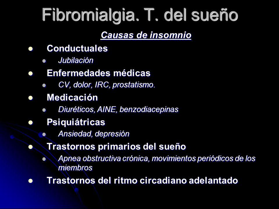 Fibromialgia. T. del sueño Causas de insomnio Conductuales Conductuales Jubilación Jubilación Enfermedades médicas Enfermedades médicas CV, dolor, IRC