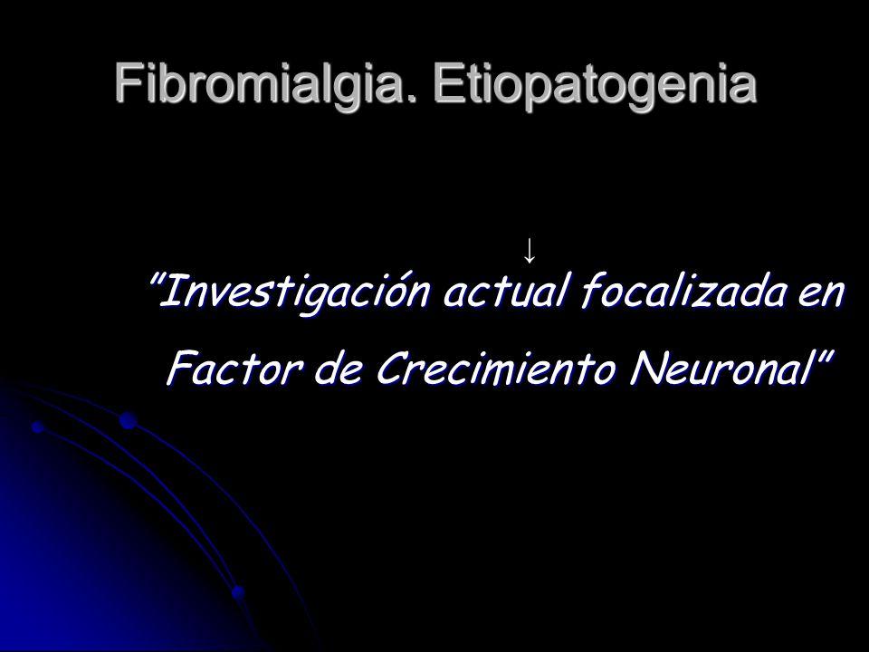 Fibromialgia. Etiopatogenia Investigación actual focalizada en Factor de Crecimiento Neuronal Factor de Crecimiento Neuronal
