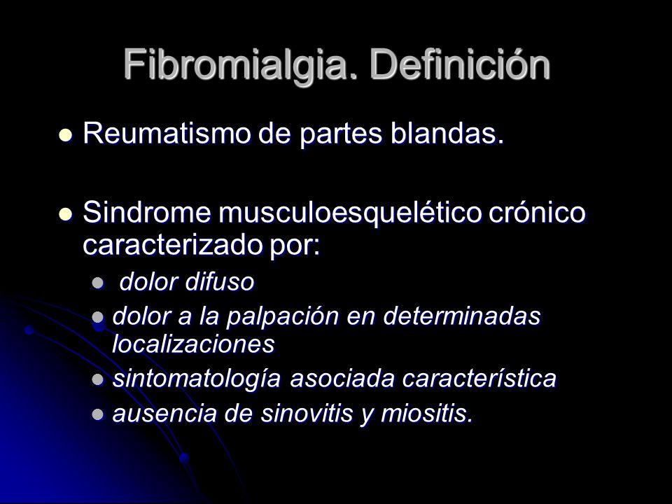 Fibromialgia. Definición Reumatismo de partes blandas. Reumatismo de partes blandas. Sindrome musculoesquelético crónico caracterizado por: Sindrome m