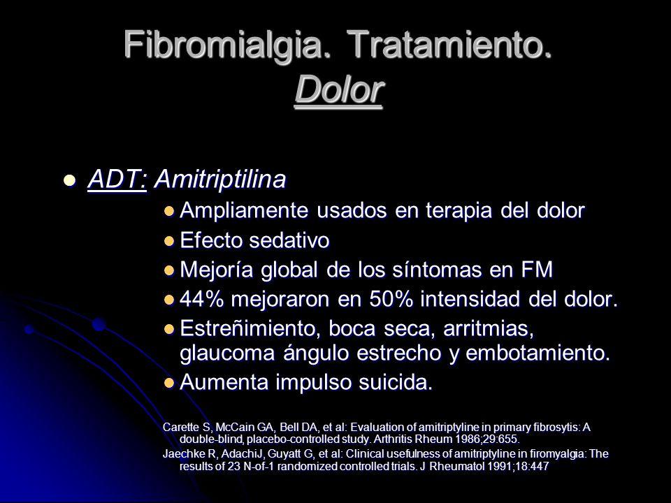 Fibromialgia. Tratamiento. Dolor ADT: Amitriptilina ADT: Amitriptilina Ampliamente usados en terapia del dolor Ampliamente usados en terapia del dolor