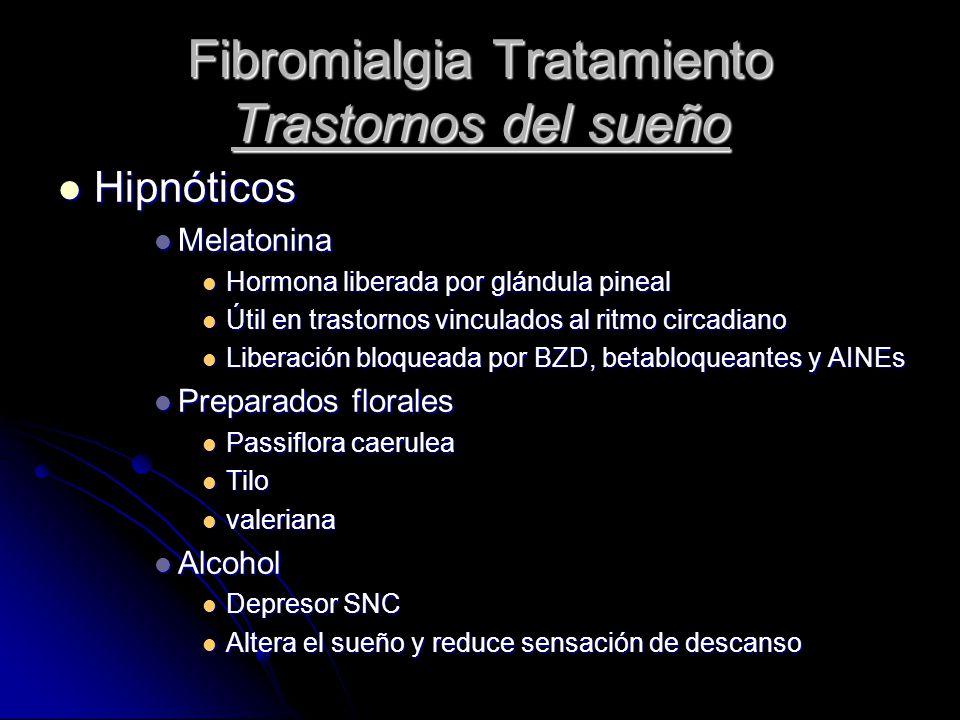 Fibromialgia Tratamiento Trastornos del sueño Hipnóticos Hipnóticos Melatonina Melatonina Hormona liberada por glándula pineal Hormona liberada por gl