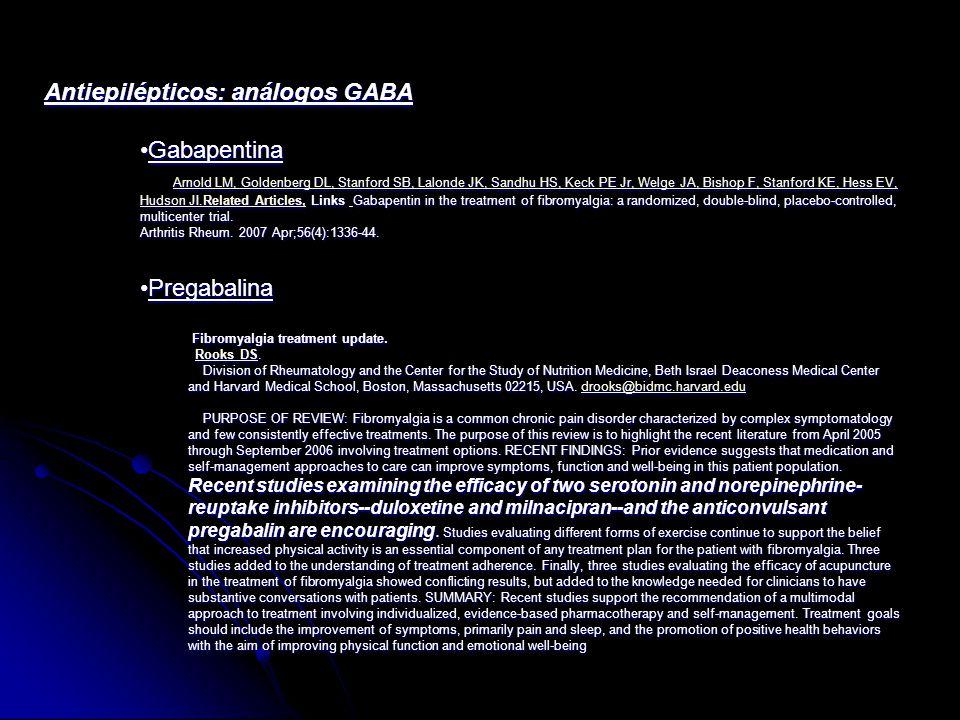 Antiepilépticos: análogos GABA GabapentinaGabapentina Arnold LM, Goldenberg DL, Stanford SB, Lalonde JK, Sandhu HS, Keck PE Jr, Welge JA, Bishop F, St