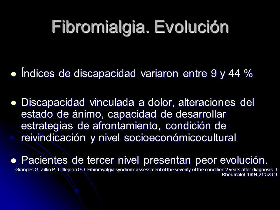 Fibromialgia. Evolución Índices de discapacidad variaron entre 9 y 44 % Índices de discapacidad variaron entre 9 y 44 % Discapacidad vinculada a dolor