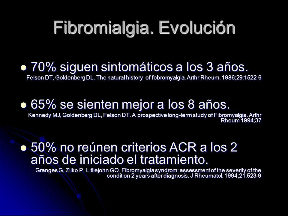 Fibromialgia. Evolución 70% siguen sintomáticos a los 3 años. 70% siguen sintomáticos a los 3 años. Felson DT, Goldenberg DL. The natural history of f