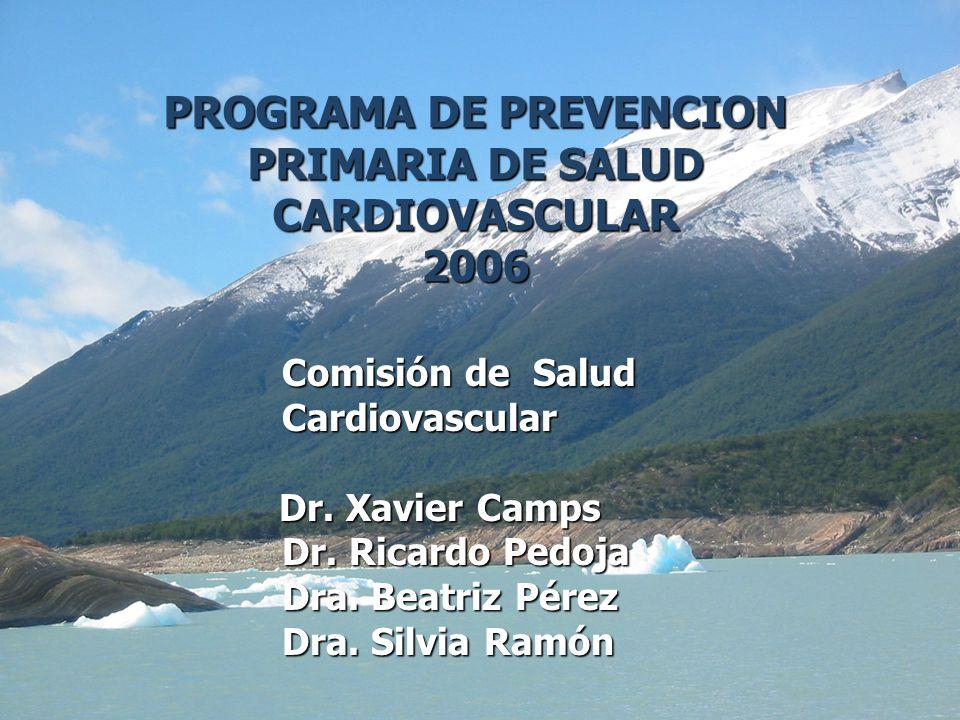 PROGRAMA DE PREVENCION PRIMARIA DE SALUD CARDIOVASCULAR 2006 Comisión de Salud Cardiovascular Dr. Xavier Camps Dr. Xavier Camps Dr. Ricardo Pedoja Dra