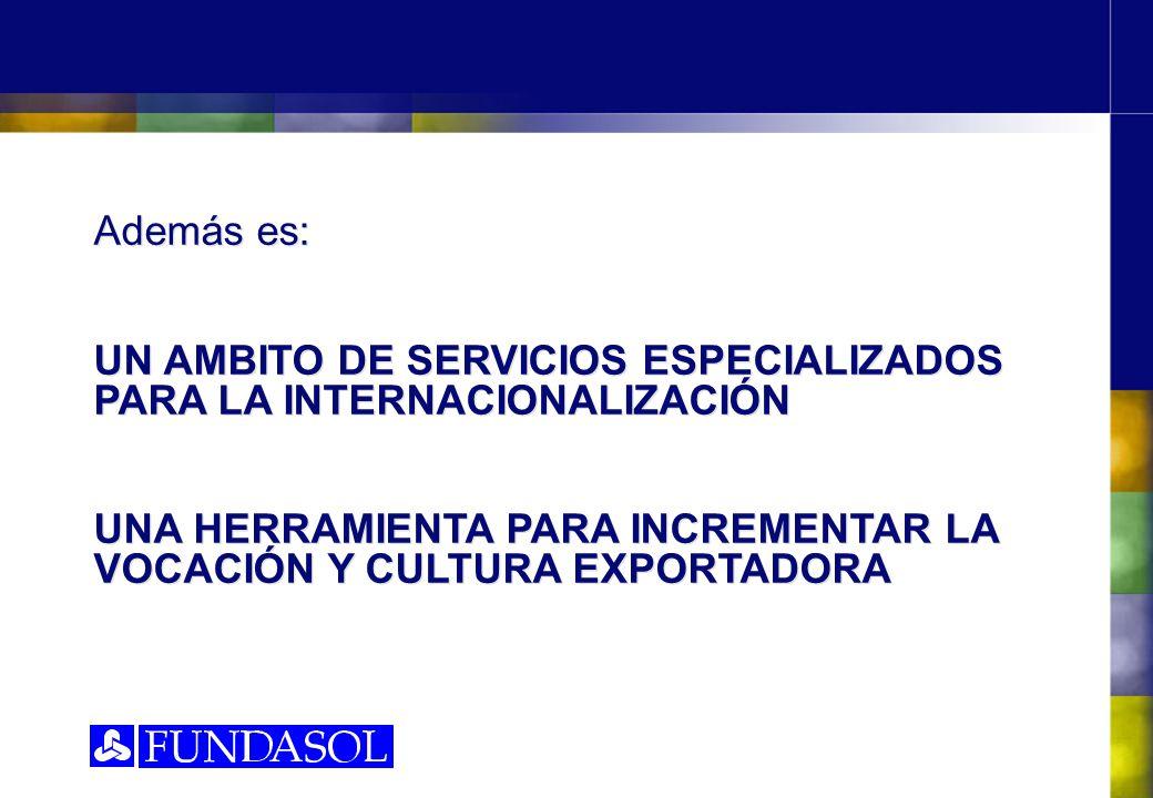 Además es: UN AMBITO DE SERVICIOS ESPECIALIZADOS PARA LA INTERNACIONALIZACIÓN UNA HERRAMIENTA PARA INCREMENTAR LA VOCACIÓN Y CULTURA EXPORTADORA Además es: UN AMBITO DE SERVICIOS ESPECIALIZADOS PARA LA INTERNACIONALIZACIÓN UNA HERRAMIENTA PARA INCREMENTAR LA VOCACIÓN Y CULTURA EXPORTADORA